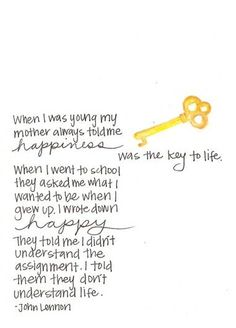 Happiness is the key to life.