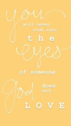 You will never look into the eyes of someone God does not love. Let that sink in for a minute. I mean really take a second and think about that. Let it marinate in your brain. You will NEVER, not once, look into the eyes of ANY person on earth who God does not love just as wholly and completely as He loves YOU. #christian #quotes #godslove Fear Quotes, Biblical Quotes, Scripture Quotes, Religious Quotes, Encouragement Quotes, Faith Quotes, Bible Verses, Scriptures, Qoutes