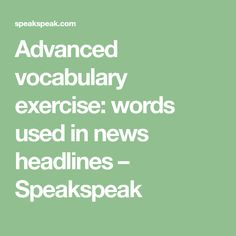 Advanced vocabulary exercise: words used in news headlines – Speakspeak Advanced Vocabulary, Vocabulary Practice, English Vocabulary, English Grammar Exercises, Vocabulary Exercises, Example Of News, Unusual Words, News Articles, About Uk