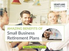 Amazing Benefits of Small Business Retirement Plans www. heartcg.com