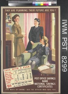 They Are Planning Their Future, Are You? Three women, dressed in the uniforms of the Auxiliary Territorial Service, Women's Royal Naval Service, and Women's Auxiliary Air Force, relax in a comfortable sitting room. The member of the WAAF sits in a large, green armchair, smoking a cigarette; the other two stand. A coffee table with an open book, ashtray and cup and saucer is positioned in the lower right. A copy of this poster hangs above the fireplace to the upper left. 'THEY ARE PLANNING…