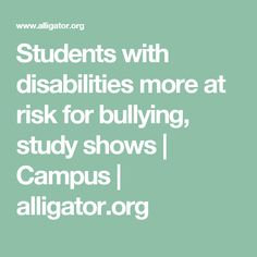 Students with disabilities more at risk for bullying, study shows | Campus | alligator.org
