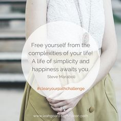 """Free yourself from the complexities of your life! A life of simplicity and happiness awaits you.""#‎clearyourpathchallenge‬"
