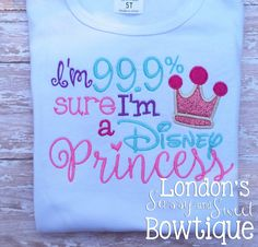 I'm 99.9% sure I'm a Disney Princess! Embroidered T-shirt/ Toddler T-shirt - pinned by pin4etsy.com