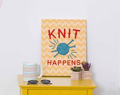 Knit Happens Canvas Print #home #style #decor #knitting #funny #trendy #crafty #chevron
