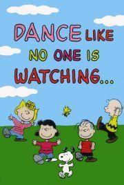 Dance like no one is watching....