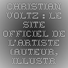 VOLTZ Christian Christian Voltz : le site officiel de l'artiste (auteur, illustrateur, sculpteur, graveur) - Strasbourg - Alsace / France