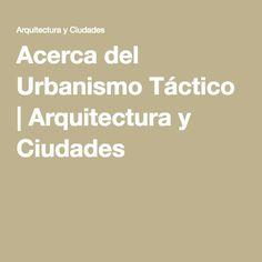 Acerca del Urbanismo Táctico | Arquitectura y Ciudades