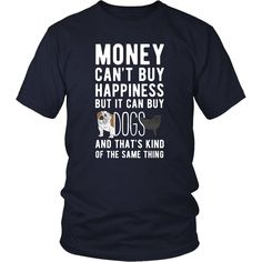 Money can't buy happiness but it can buy dogs and that's kind of the same thing T-shirt - District Unisex Shirt / Navy / S | Unique tees, hoodies, tank tops  - 1