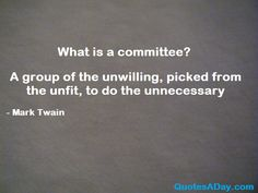What is a committee? - http://quotesaday.com/funny-quotes/what-is-a-committee/