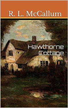 Hawthorne Cottage by R. L. McCallum, http://www.amazon.com/dp/B0082GENKW/ref=cm_sw_r_pi_dp_fJcftb09Q7KKB
