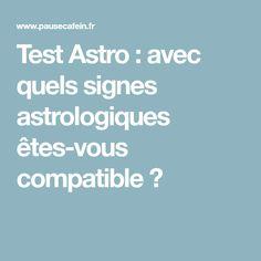 Test Astro : avec quels signes astrologiques êtes-vous compatible ?