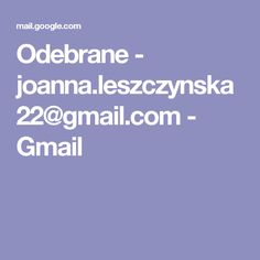 Odebrane - joanna.leszczynska22@gmail.com - Gmail