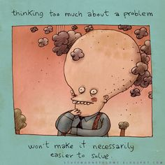 Thinking Too Much About A Problem