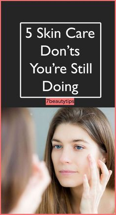 Skin Care Do's and Don'ts @7beautytips