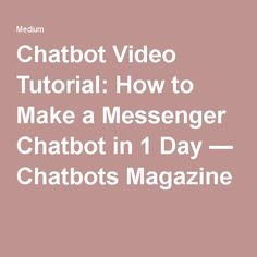 Chatbot Video Tutorial: How to Make a Messenger Chatbot in 1 Day — Chatbots Magazine