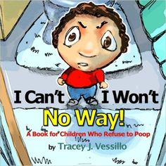 I Can't, I Won't, No Way!: A Book For Children Who Refuse to Poop: Amazon.co.uk…