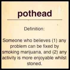 Definition of a pothead: Somersworth believes any problem can be fixed by smoking Marijuana. And 2 any activity is more enjoyable whilst stoned. That sums me up pretty well. Stoner Quotes, Weed Humor, Ganja, Beatles, Def Not, Puff And Pass, Youre My Person, Inspiration Quotes, Fantasy