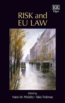 Risk and EU Law - edited by Hans-W. Micklitz and Takis Tridimas - November 2015