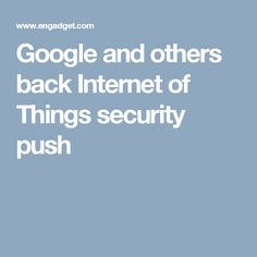 Google and others back Internet of Things security push