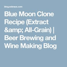 Blue Moon Clone Recipe (Extract & All-Grain)   Beer Brewing and Wine Making Blog