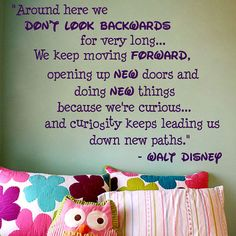 if i had more space on my wall id put another walt quote<3