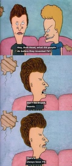 Beavis and Butthead funny quotes tv cartoons tv shows television beavis and butthead