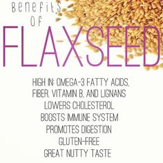 Natural plant based diet: health benefits of flaxseed, high in omega 3, fibre, vitamin B, Lignans; lowers cholesterol, boosts immune system, promotes, digestion, gluten free; great nutty taste.