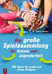 Die große Spielesammlung für Schule und Jugendarbeit