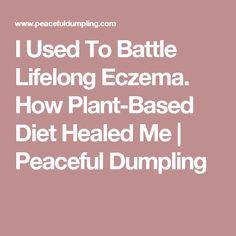 I Used To Battle Lifelong Eczema. How Plant-Based Diet Healed Me | Peaceful Dumpling