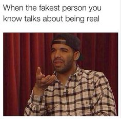 fakest person talks about being real