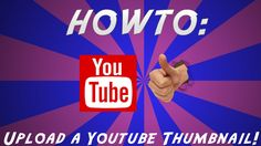 How To Upload a Thumbnail to Youtube! - YouTube