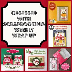 Obsessed with Scrapbooking: Weekly Wrap Up and Last Chance for Giveaway!