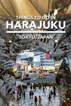 A detailed list of things to do in Harajuku, Tokyo, Japan.   Tokyo travel   Japan travel   Harajuku things to do   Harajuku food   Harajuku shopping   Tokyu Plaza
