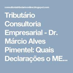 Tributário Consultoria Empresarial - Dr. Márcio Alves Pimentel: Quais Declarações o MEI Deve Entregar?Além desta d...