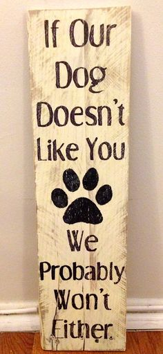 If Our Dog Doesn't Like You....Rustic Wood by ArabelleCreations, $25.00