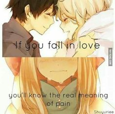 """if you fall in love you'll know the real meaning of pain."