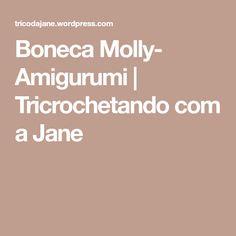 Boneca Molly- Amigurumi | Tricrochetando com a Jane