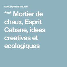 *** Mortier de chaux, Esprit Cabane, idees creatives et ecologiques