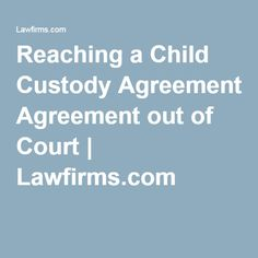 Reaching a Child Custody Agreement out of Court   Lawfirms.com