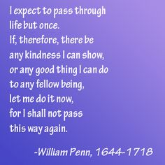 and why to be nice on social media William Penn quoteWilliam Penn quote Meaningful Quotes About Life, Life Quotes Love, Quotes To Live By, William Penn, Poet Quotes, Famous Quotes, Winston Churchill, Eleanor Roosevelt, Practice What You Preach