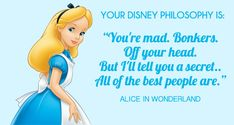 My life is based on a Alice in Wonderland Quote. What Disney quote defines your life? - Quiz
