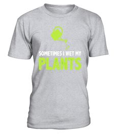 "# Barefoot Gardener Sometimes I Wet My Plants Shirt .  Special Offer, not available in shops      Comes in a variety of styles and colours      Buy yours now before it is too late!      Secured payment via Visa / Mastercard / Amex / PayPal      How to place an order            Choose the model from the drop-down menu      Click on ""Buy it now""      Choose the size and the quantity      Add your delivery address and bank details      And that's it!      Tags: This is the perfect t-shirt for…"