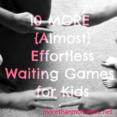 10 MORE (Almost) Effortless Waiting Games for Kids - More Than Mommies. Also has link to the original 10 Easy Games For Kids, Craft Activities For Kids, Fun Games, Projects For Kids, Trip Games, Time Activities, Travel Activities, Preschool Ideas, Kid Crafts