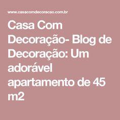 Casa Com Decoração- Blog de Decoração: Um adorável apartamento de 45 m2