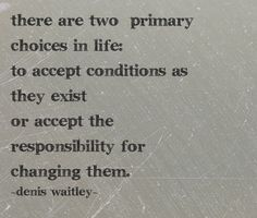 Daily Quotes: Two Choices: To Accept Conditions As They Exist Or ...