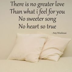 """""""There is no greater love than what I feel for you. No sweeter song, no heart so true."""" ~Amy Winehouse #quote"""
