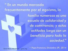 Papa Francisco a la Asociación Italiana de Familias Numerosas - Diciembre 28, 201). Lee más en: www.news.va/es/news/papa-las-familias-numerosas-son-una-esperanza-para
