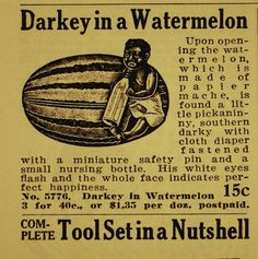 This was an advertisement for a piece of art back in the 1920s. It is a picture of an infant-like African-American holding onto their stereotypical favorite food, a watermelon. It is wearing a diaper and holding a bottle, like a baby. It looks like a baby because babies are lower down on the human pyramid, implying that people in the 1920s had thought all black people were lesser than the white. Slavery may have been abolished, but black people were still looked down upon.