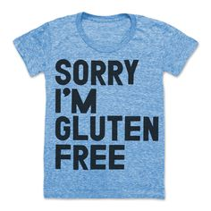Sorry I'm Gluten Free: http://shop.nylonmag.com/collections/whats-new/products/sorry-i-m-gluten-free #NYLONshop